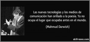 frase-las-nuevas-tecnologias-y-los-medios-de-comunicacion-han-orillado-a-la-poesia-ya-no-ocupa-el-mahmud-darwish-193257